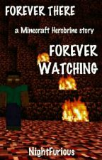 Forever There, Forever Watching (A Minecraft Herobrine story) by NightFurious