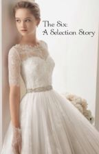 The Six: Selection Stories by theselectionstories