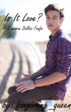 Is It Love?-Cameron Dallas Fanfic by fangirlingkriz