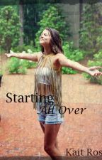 Starting All Over by KaityRose15