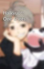 Haikyuu!! One-Shots by Haikyuu_High