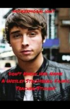 *Don't know her name* Wesley Stromberg love story ~~ Teacher/Student by mickeymoonlight