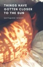 Things have gotten closer to the sun [solar flare fic] [Portuguese version] by lourryleeds