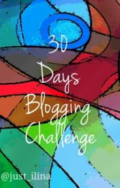 30 Days Blogging Challenge by Just_Ilina