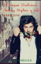 El duque italiano {adaptación Harry Styles y tu} by makemeestrong