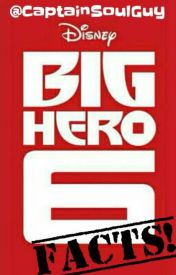 Big Hero Six Facts ! by CaptainSoulGuy