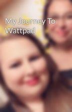 My Journey To Wattpad by SamanthaJayne_x