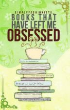 Books That Have Left Me Obsessed by SimplyFashionista_