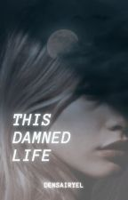 This Damned Life by datnise