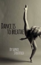 Dance is to Breathe by sophiestratfold