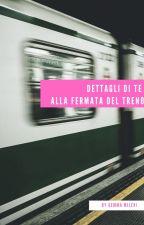 Dettagli di te alla fermata del treno by gemmamilevi89