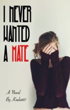 I Never Wanted a Mate by Kaela617