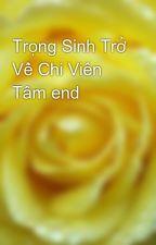 Trọng Sinh Trở Về Chi Viên Tâm end by yellow072009