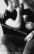 Remember The First Love!|| abgeschlossen  by Deniiise_xoxo