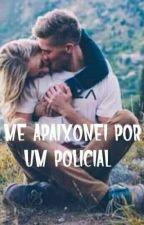 Me apaixonei por um policial.. by nickoliveira123