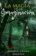 LA MAGIA DE LA IMAGINACIÓN (novela terminada). by DanielaCriadoNavarro