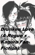 Drunken Love (A Rogue x Kagura Fan-Fiction) by FireFistAceFan