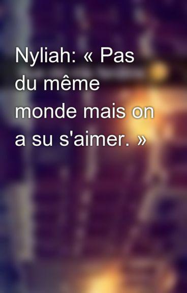 Nyliah: « Pas du même monde mais on a su s'aimer. »