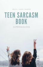 TEEN SARCASM  BOOK by SuperKaiSucks