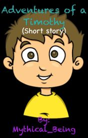Adventures of a Timothy (Short Story) by Mythical_Being