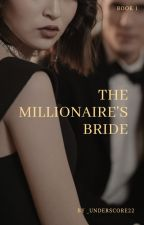 The Millionaire's Bride [ON HOLD] by _underscore22