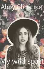 My Wild Spirit | Lady Gaga Fanfic | Abby Christina by gagaswife