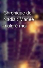 Chronique de Nadia : Mariée malgré moi by Chroniques_world