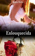Enlouquecida (DEGUSTAÇÃO) by SophiaMuller