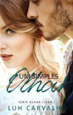 Um Simples Olhar - 1° Livro da Série Olhar. (Degustação) by LucianaCarvalho2