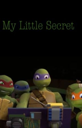 TMNT FanFic: My Little Secret - DNA and Fire - Wattpad