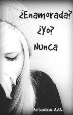 ¿Enamorada? ¿Yo? Nunca by Arissac2829