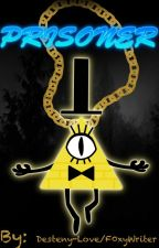 Bill Cipher X Reader:Prisoner by F0xywriter