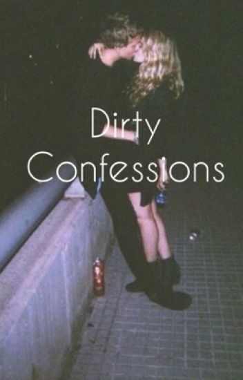 Dirty confessions