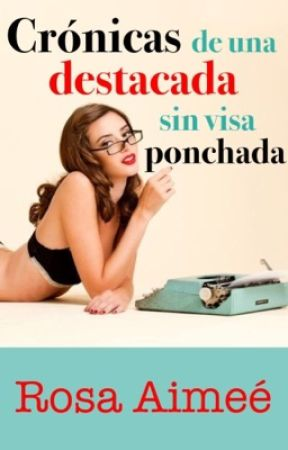 Crónicas de una destacada sin visa ponchada by rosaimee