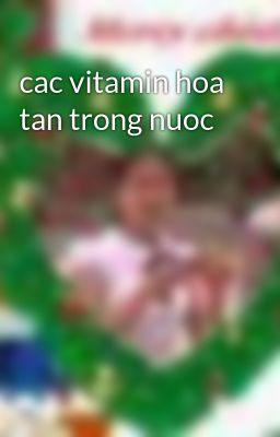 cac vitamin hoa tan trong nuoc