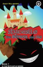 Skycastle, the Demon, an Me -- Book 1 in the Skycastle series by AndyMulberry