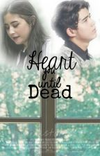 Heart You Until Dead (Slow Update) by aishastories