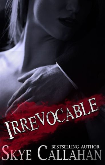 Irrevocable [preview] by SkyeCallahan