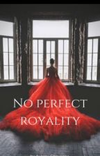 No Perfect Royalty (Editing) by whatevergirl2