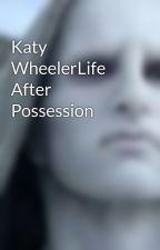 Katy WheelerLife After Possession by numbtonsils