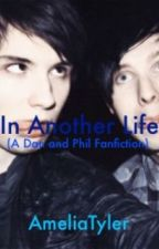 In Another Life (A Dan and Phil Fanfiction) by AmeliaTyler