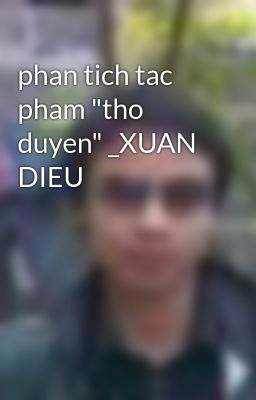 "phan tich tac pham ""tho duyen"" _XUAN DIEU"
