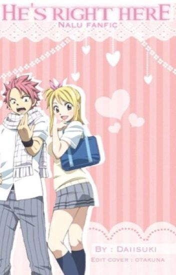 |He's Right Here| A Highschool Fairy Tail Nalu FanFiction