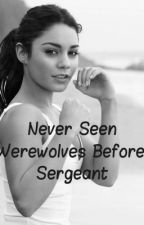 Never Seen Werewolves Before, Sergeant by EliseBunny
