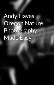 Andy Hayes Oregon Nature Photography Made Easy by AndyHayesOregon
