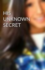 HIS UNKNOWN SECRET by theamazingspiderman