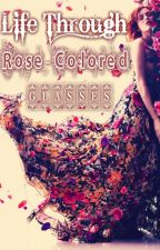 Life Through Rose-Colored Glasses(Slowly Editing) by blue_muffin_