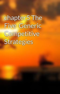 chapter5 The  Five  Generic  Competitive  Strategies