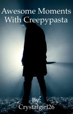 Awesome moments with creepy pasta by Crystalgirl26
