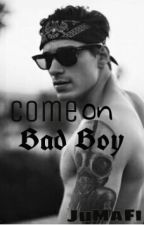 ^•Come on Bad Boy•^ by JuMaFi